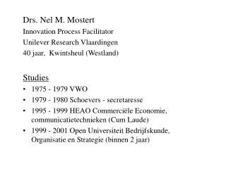 Drs. Nel M. Mostert Innovation Process Facilitator Unilever Research Vlaardingen
