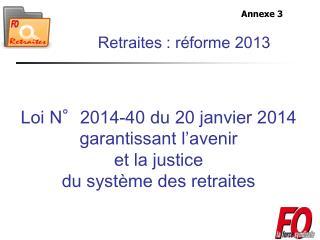 Loi N°2014-40 du 20 janvier 2014 garantissant l ' avenir  et la justice  du système des retraites