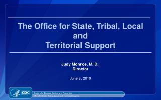 The Office for State, Tribal, Local  and  Territorial Support