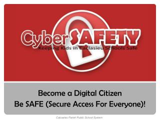 Become a Digital Citizen Be SAFE (Secure Access For Everyone)!