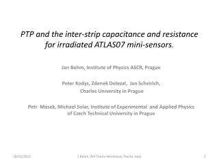 PTP and the inter-strip capacitance and resistance for irradiated ATLAS07 mini-sensors .