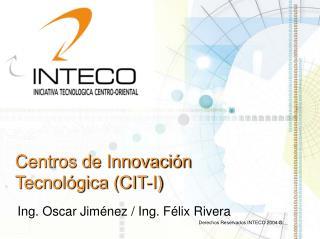 Centros de Innovaci n Tecnol gica CIT-I