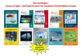 Vos avantages : Accès en ligne : tarif spécial pour les membres ChemPubSoc Europe