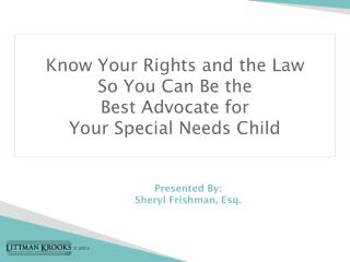 Know Your Rights and the Law  So You Can Be the  Best Advocate for  Your Special Needs Child