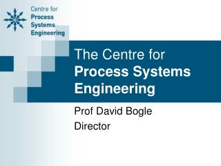 The Centre for  Process Systems Engineering