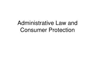 Administrative Law and Consumer Protection