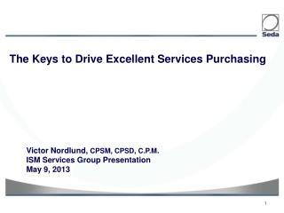 Victor Nordlund,  CPSM, CPSD, C.P.M . ISM Services Group Presentation May 9, 2013