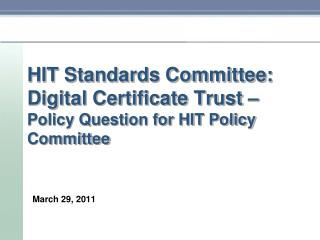 HIT Standards Committee: Digital Certificate Trust –  Policy Question for HIT Policy Committee