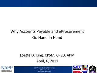 Why Accounts Payable and eProcurement  Go Hand In Hand Loette D. King, CPSM, CPSD, APM