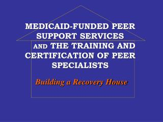 MEDICAID-FUNDED PEER SUPPORT SERVICES AND  THE TRAINING AND CERTIFICATION OF PEER SPECIALISTS