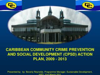 CARIBBEAN COMMUNITY CRIME PREVENTION AND SOCIAL DEVELOPMENT (CPSD) ACTION PLAN, 2009 - 2013