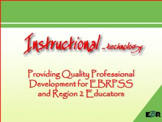 Providing Quality Professional Development for EBRPSS and Region 2 Educators