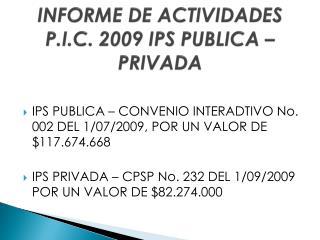 INFORME DE ACTIVIDADES P.I.C. 2009 IPS PUBLICA – PRIVADA