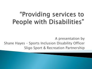"""""""Providing services to People with Disabilities"""""""
