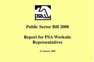 Public Sector Bill 2008 Report for PSA Worksite Representatives 21 January 2008