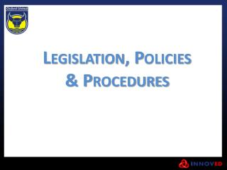 Legislation, Policies & Procedures