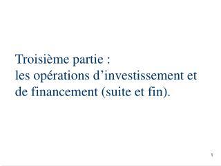 Troisième partie : les opérations d'investissement et de financement (suite et fin).
