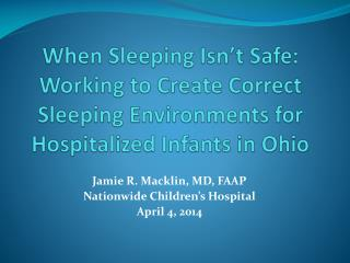 Jamie R. Macklin, MD, FAAP Nationwide Children's Hospital April 4, 2014