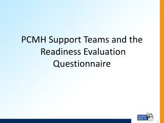 PCMH Support Teams and the  Readiness Evaluation Questionnaire