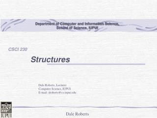 Dale Roberts, Lecturer Computer Science, IUPUI E-mail: droberts@cs.iupui