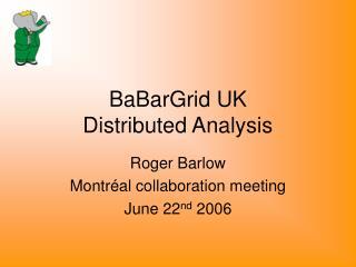 BaBarGrid UK   Distributed Analysis