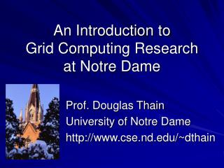 An Introduction to Grid Computing Research at Notre Dame