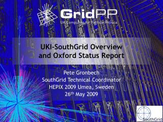 UKI-SouthGrid Overview  and Oxford Status Report