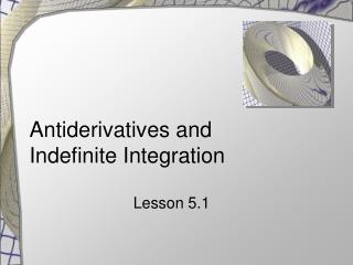 Antiderivatives and  Indefinite Integration