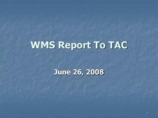 WMS Report To TAC