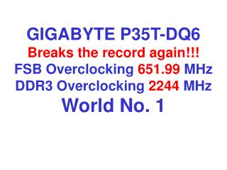 P35T-DQ6 DDR3  2244 MHz World No. 1 in CPU-Z !!!