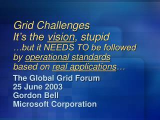 The Global Grid Forum 25 June 2003 Gordon Bell Microsoft Corporation