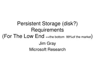 Persistent Storage disk Requirements  For The Low End the bottom  99of the market