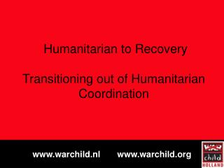 Humanitarian to Recovery Transitioning out of Humanitarian Coordination