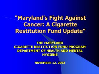"""Maryland's Fight Against Cancer: A Cigarette Restitution Fund Update"""