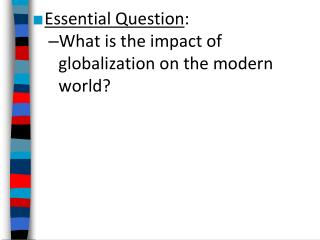 Essential Question : What is the impact of globalization on the modern world?
