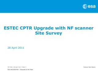 ESTEC CPTR Upgrade with NF scanner Site Survey