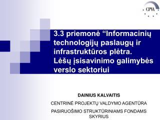 DAINIUS KALVAITIS CENTRINĖ PROJEKTŲ VALDYMO AGENTŪRA PASIRUOŠIMO STRUKTŪRINIAMS FONDAMS SKYRIUS