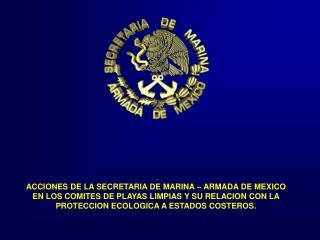 . ACCIONES DE LA SECRETARIA DE MARINA – ARMADA DE MEXICO