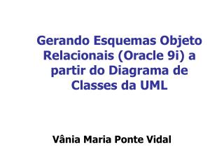 Gerando Esquemas Objeto Relacionais (Oracle 9i) a partir do Diagrama de Classes da UML