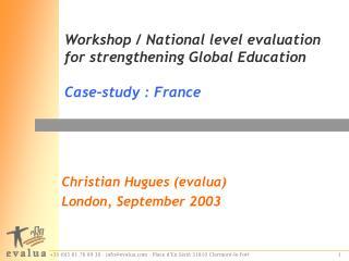 Workshop / National level evaluation for strengthening Global Education  Case-study : France