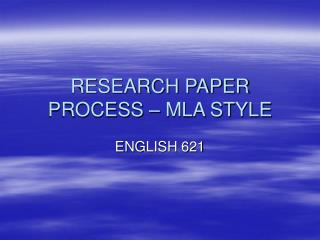 RESEARCH PAPER PROCESS – MLA STYLE
