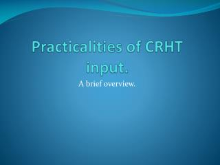 Practicalities of CRHT input.