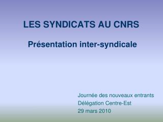 LES SYNDICATS AU CNRS Pr ésentation inter-syndicale