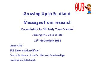 Growing Up in Scotland: Messages from research Presentation to Fife Early Years Seminar