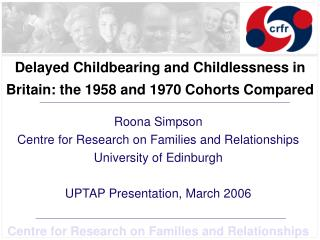 Delayed Childbearing and Childlessness in Britain: the 1958 and 1970 Cohorts Compared