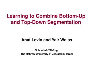 Learning to Combine Bottom-Up and Top-Down Segmentation