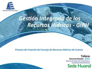 Proceso de Creación de Consejo de Recursos Hídricos de Cuenca