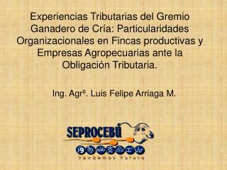 Ing. Agrº. Luis Felipe Arriaga M.