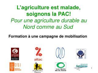 L'agriculture est malade, soignons la PAC! Pour une agriculture durable au Nord comme au Sud