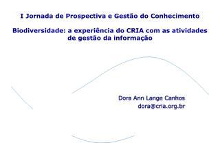 Dora Ann Lange Canhos dora@cria.br